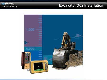 Excavator X62 Installation. This Webinar is LISTEN only Questions will be answered in writing at the end of the Webinar. QUESTIONS?