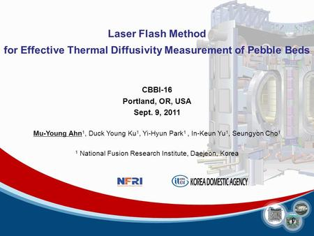 0 Laser Flash Method for Effective Thermal Diffusivity Measurement of Pebble Beds CBBI-16 Portland, OR, USA Sept. 9, 2011 Mu-Young Ahn 1, Duck Young Ku.