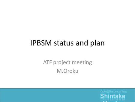 IPBSM status and plan ATF project meeting M.Oroku.