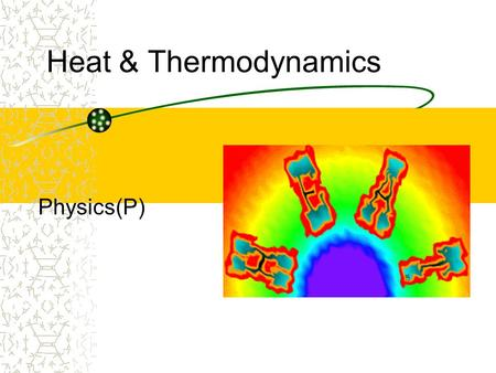 Heat & Thermodynamics Physics(P). State Standards 3. Energy cannot be created or destroyed, although in many processes energy is transferred to the environment.