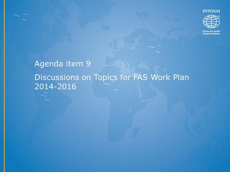 Agenda item 9 Discussions on Topics for FAS Work Plan 2014-2016.