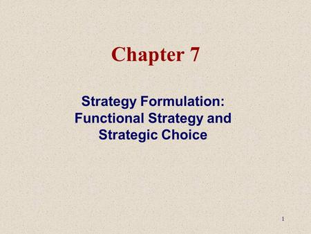Strategy Formulation: Functional Strategy and Strategic Choice