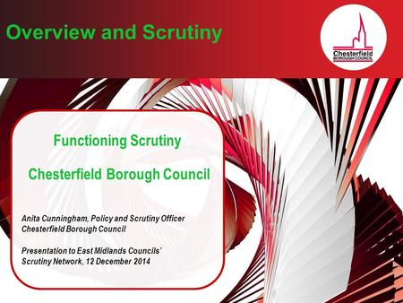 Overview and Scrutiny Functioning Scrutiny Chesterfield Borough Council Anita Cunningham, Policy and Scrutiny Officer Chesterfield Borough Council Presentation.