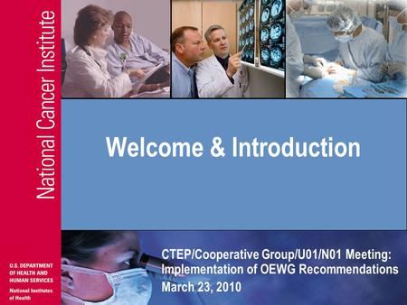CTEP/Cooperative Group/U01/N01 Meeting: Implementation of OEWG Recommendations March 23, 2010 Welcome & Introduction.