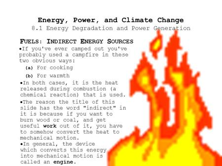 Energy, Power, and Climate Change 8.1 Energy Degradation and Power Generation F UELS: I NDIRECT E NERGY S OURCES  If you've ever camped out you've probably.