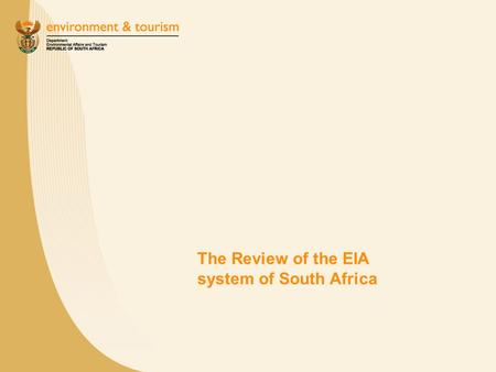 The Review of the EIA system of South Africa. Structure of the presentation Elements of the presentation: –Setting the context for the EIA system –Introducing.