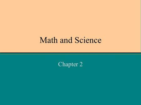Math and Science Chapter 2. The SI System What does SI stand for? –Sytems International »Regulated by the International Bureau of Weights and Measures.