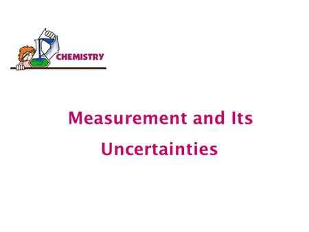 Measurement and Its Uncertainties.