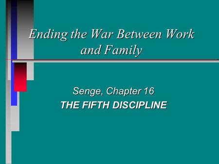 Ending the War Between Work and Family Senge, Chapter 16 THE FIFTH DISCIPLINE.