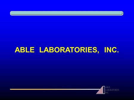 ABLE LABORATORIES, INC.. Safe Harbor Statement Except for historical facts, the statements in this presentation, as well as oral statements or other written.