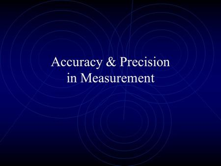 Accuracy & Precision in Measurement Not my own presentation Taken from online www.plymouth.k12.wi.us/oldsite/.../Accur acy%20&%20Precision.pp.
