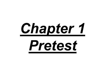 Chapter 1 Pretest. 1. THE STANDARD UNIT OF MASS IS THE: A) GRAM, B) KILOGRAM, C) POUND.