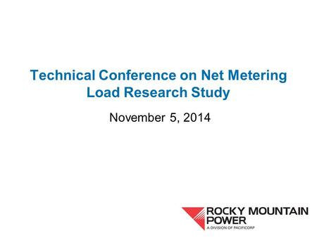 Technical Conference on Net Metering Load Research Study November 5, 2014.