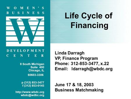 Cover Life Cycle of Financing 8 South Michigan Suite 400 Chicago, IL 60603-3306 p (312) 853-3477 f (312) 853-0145  Linda.