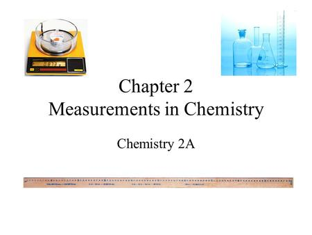 Chapter 2 Measurements in Chemistry Chemistry 2A.