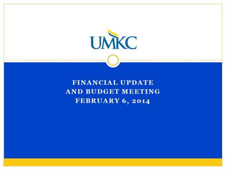 FINANCIAL UPDATE AND BUDGET MEETING FEBRUARY 6, 2014.