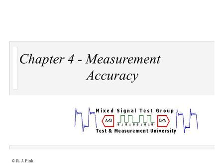 © R. J. Fink Chapter 4 - Measurement Accuracy. © 2000 R. J. Fink n Measurement Accuracy – Terminology n Definitions of Accuracy – Closeness with which.