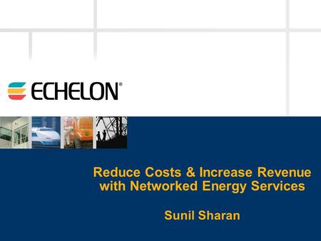 Reduce Costs & Increase Revenue with Networked Energy Services Sunil Sharan.