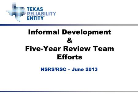Informal Development & Five-Year Review Team Efforts NSRS/RSC – June 2013.