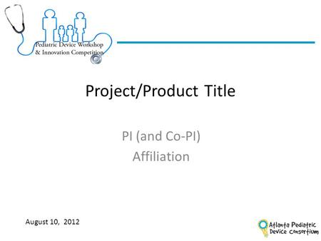 Project/Product Title PI (and Co-PI) Affiliation August 10, 2012.