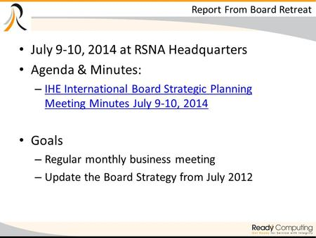 Report From Board Retreat July 9-10, 2014 at RSNA Headquarters Agenda & Minutes: – IHE International Board Strategic Planning Meeting Minutes July 9-10,
