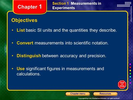 Copyright © by Holt, Rinehart and Winston. All rights reserved. ResourcesChapter menu Section 1 Measurements in Experiments Chapter 1 Objectives List basic.