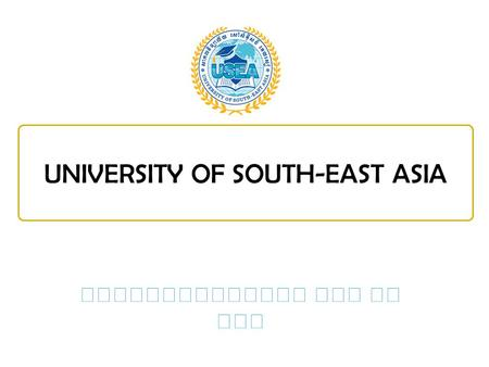 ​ UNIVERSITY OF SOUTH-EAST ASIA. CHAPTER 1 Foundations Of Entrepreneurship Lecturer: Lim Delux 2.