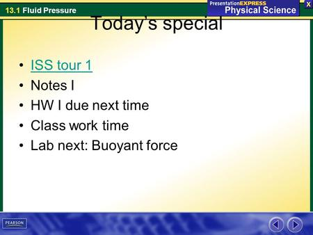 13.1 Fluid Pressure Today's special ISS tour 1 Notes I HW I due next time Class work time Lab next: Buoyant force.