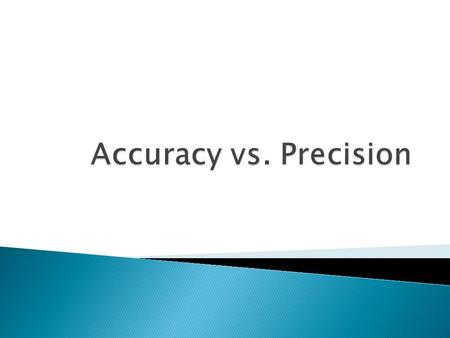  Accuracy of a measurement: ◦ An indication of how close the measurement is to the accepted value ◦ Percentage difference can be calculated to give a.