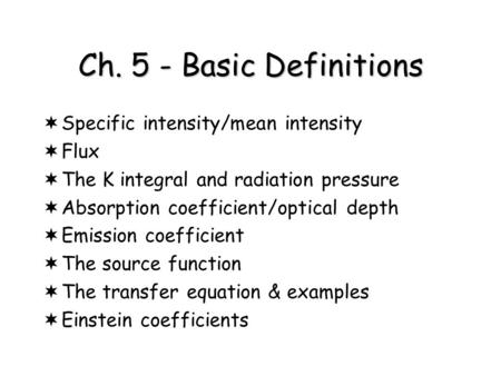 Ch. 5 - Basic Definitions Specific intensity/mean intensity Flux