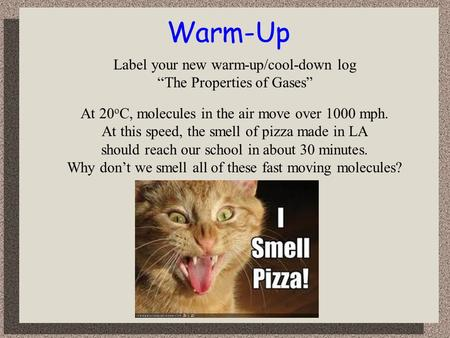 Warm-Up At 20 o C, molecules in the air move over 1000 mph. At this speed, the smell of pizza made in LA should reach our school in about 30 minutes. Why.