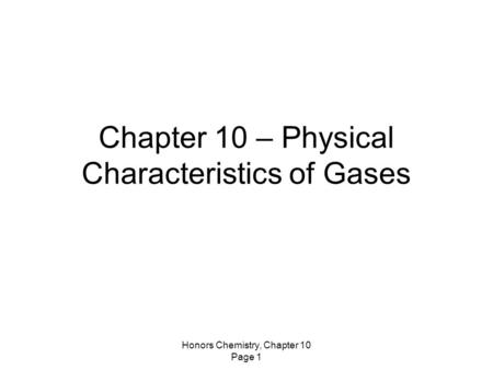 Honors Chemistry, Chapter 10 Page 1 Chapter 10 – Physical Characteristics of Gases.