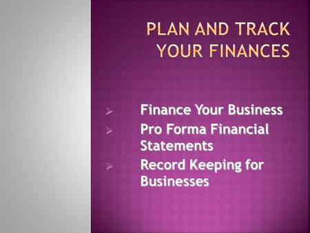  Finance Your Business  Pro Forma Financial Statements  Record Keeping for Businesses.