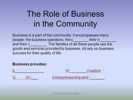 The Role of Business in the Community Business is a part of the community. It encompasses many people; the business operators, the s_______, their e________.