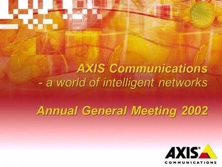 AXIS Communications - a world of intelligent networks Annual General Meeting 2002.