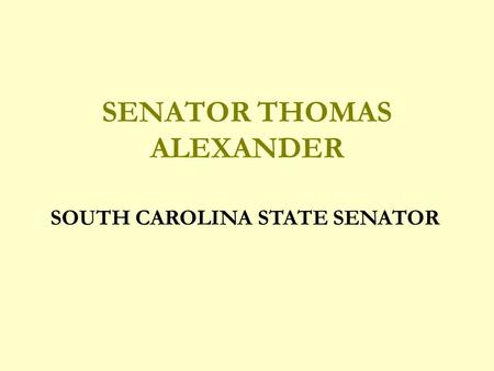 SENATOR THOMAS ALEXANDER SOUTH CAROLINA STATE SENATOR.