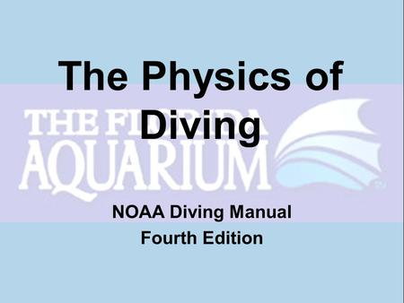 The Physics of Diving NOAA Diving Manual Fourth Edition.