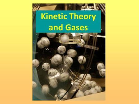 Kinetic Theory and Gases. Objectives Use kinetic theory to understand the concepts of temperature and gas pressure. Be able to use and convert between.