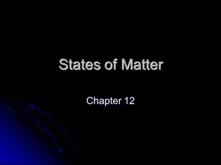 States of Matter Chapter 12.