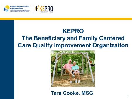 1 KEPRO The Beneficiary and Family Centered Care Quality Improvement Organization Tara Cooke, MSG.