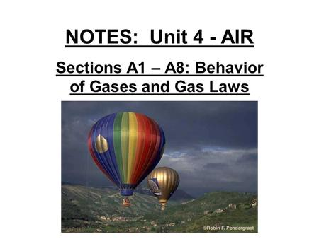 NOTES: Unit 4 - AIR Sections A1 – A8: Behavior of Gases and Gas Laws.