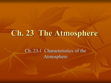 Ch. 23 The Atmosphere Ch. 23.1 Characteristics of the Atmosphere.
