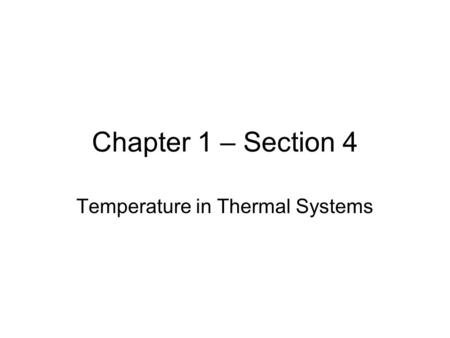 Chapter 1 – Section 4 Temperature in Thermal Systems.