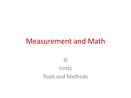 Measurement and Math SI Units Tools and Methods. Accuracy and Precision.