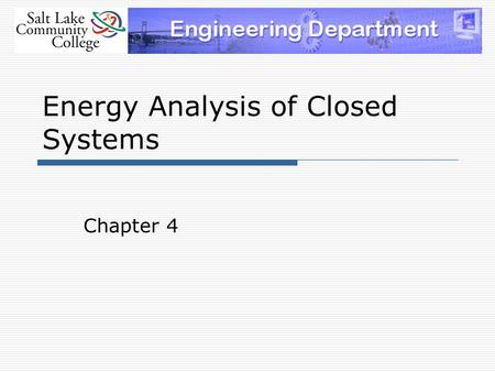 Energy Analysis of Closed Systems Chapter 4. Recall that a closed system does not include mass transfer  Heat can get in or out  Work can get in or.