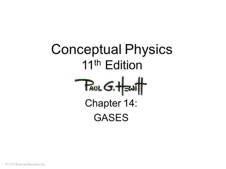 © 2010 Pearson Education, Inc. Conceptual Physics 11 th Edition Chapter 14: GASES.