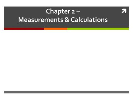 Chapter 2 – Measurements & Calculations