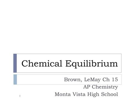 Chemical Equilibrium Brown, LeMay Ch 15 AP Chemistry Monta Vista High School 1.