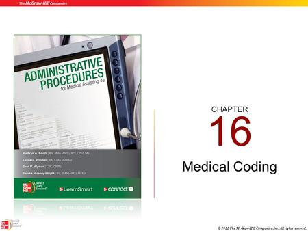 CHAPTER © 2011 The McGraw-Hill Companies, Inc. All rights reserved. 16 Medical Coding.