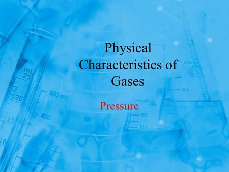 Physical Characteristics of Gases Pressure. Objectives 1.Define pressure and relate it to force 2.Describe how pressure is measured. 3.Convert units of.